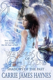 Whispers of a Legend, Part One-Shadows of the Past ebook by Carrie James Haynes