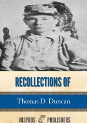 Recollections of Thomas D. Duncan, a Confederate Soldier ebook by Thomas D. Duncan