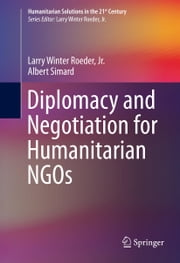 Diplomacy and Negotiation for Humanitarian NGOs ebook by Larry Winter Roeder,Albert Simard