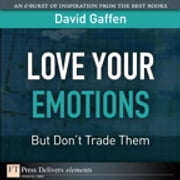 Love Your Emotions--But Don't Trade Them ebook by David Gaffen