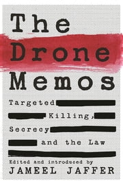 The Drone Memos - Targeted Killing, Secrecy, and the Law eBook by Jameel Jaffer
