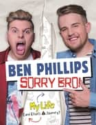 Sorry Bro! ebook by Ben Phillips