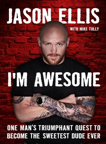 I'm Awesome - One Man's Triumphant Quest to Become the Sweetest Dude Ever ebook by Jason Ellis,Mike Tully