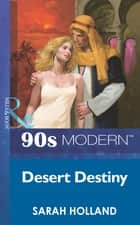 Desert Destiny (Mills & Boon Vintage 90s Modern) ebook by Sarah Holland