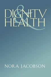 Dignity and Health ebook by Nora Jacobson