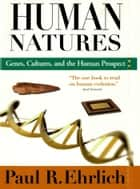 Human Natures - Genes, Cultures, and the Human Prospect ebook by Paul R. Ehrlich