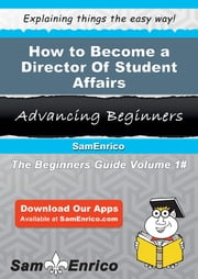 How to Become a Director Of Student Affairs - How to Become a Director Of Student Affairs ebook by Jenniffer Ledford
