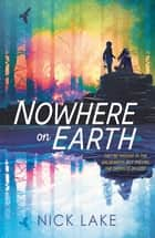 Nowhere on Earth ebook by Nick Lake