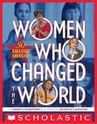 Women Who Changed the World: 50 Amazing Americans ebook by Laurie Calkhoven, Patricia Castelao