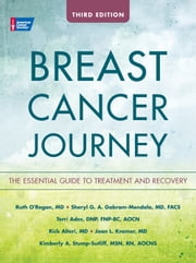 Breast Cancer Journey - The Essential Guide to Treatment and Recovery ebook by Ruth O'Regan, MD,Sheryl G. A. Gabram, MD, MBA, FACS,Terri Ades, DNP, FNP-BC, AOCN,Rick Alteri, MD,Joan L. Kramer, MD,Kimberly A. Stump-Sutliff, MSN, RN, AOCNS