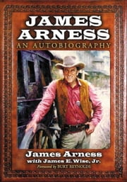 James Arness: An Autobiography ebook by James Arness with James E. Wise, Jr.