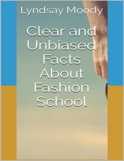 Clear and Unbiased Facts About Fashion School ebook by Lyndsay Moody