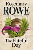 The Fateful Day ebook by Rosemary Rowe