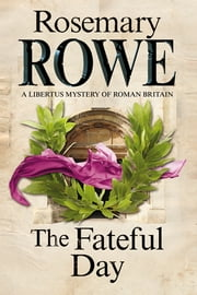 The Fateful Day - A mystery set in Roman Britain ebook by Rosemary Rowe