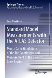 Standard Model Measurements with the ATLAS Detector - Monte Carlo Simulations of the Tile Calorimeter and Measurement of the Z → τ τ Cross Section ebook by Jana Nováková