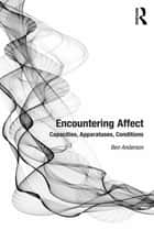 Encountering Affect - Capacities, Apparatuses, Conditions ebook by Ben Anderson