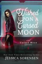 Wished Upon a Cursed Moon - Cursed Moon Academy Series, #1 ebook by Jessica Sorensen
