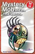Mystery Mob and the Time Machine ebook by Roger Hurn