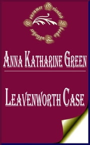 Leavenworth Case (Annotated) ebook by Anna Katharine Green
