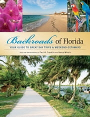 Backroads of Florida - Your Guide to Great Day Trips & Weekend Getaways ebook by Paul M. Franklin,Nancy Joyce Mikula