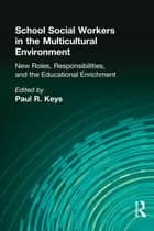School Social Workers in the Multicultural Environment ebook by Paul R Keys