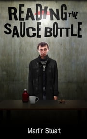 Reading the Sauce Bottle ebook by Martin Stuart