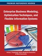 Enterprise Business Modeling, Optimization Techniques, and Flexible Information Systems ebook by Petraq Papajorgji,Alaine Margarete Guimarães,Mario R. Guarracino