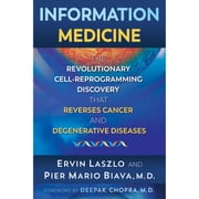 Information Medicine - The Revolutionary Cell-Reprogramming Discovery that Reverses Cancer and Degenerative Diseases audiobook by Ervin Laszlo, Pier Mario Biava