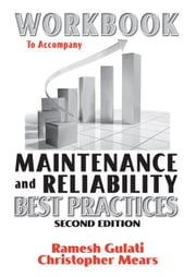 Workbook to Accompany Maintenance and Reliability Best Practices ebook by Gulati, Ramesh