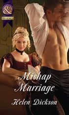 Mishap Marriage (Mills & Boon Historical) ebook by Helen Dickson