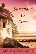 Surrender to Love ebook by MaryAnn Diorio, PhD, MFA