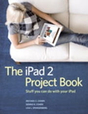 The iPad 2 Project Book ebook by Michael E. Cohen,Dennis R. Cohen,Lisa L. Spangenberg