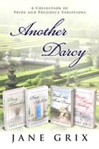 Another Darcy: A Collection of Pride and Prejudice Variations ebook by Jane Grix