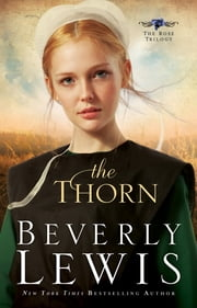 Thorn, The (The Rose Trilogy Book #1) ebook by Beverly Lewis