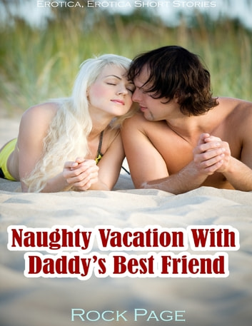 Naughty Vacation With Daddy's Best Friend ebook by Rock Page