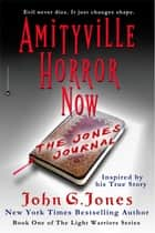 Amityville Horror Now: The Jones Journal - Inspired by his true story ebook by John G. Jones