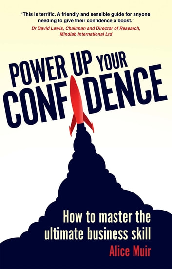 Power Up Your Confidence - How to master the ultimate business skill ebook by Alice Muir