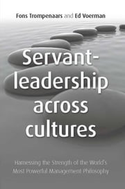 Servant Leadership Across Cultures: Harnessing the Strength of the World's Most Powerful Leadership Philosophy ebook by Trompenaars, Fons