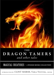 The Dragon Tamers and Other Tales - Magical Creatures, A Weiser Books Collection ebook by Nesbit, Edith,Ventura, Varla