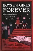Boys And Girls Forever ebook by Alison Lurie