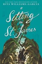 A Sitting in St. James ebook by Rita Williams-Garcia