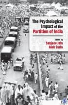 The Psychological Impact of the Partition of India ebook by Sanjeev Jain, Alok Sarin