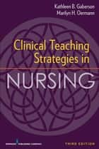 Clinical Teaching Strategies in Nursing, Third Edition ebook by Dr. Kathleen Gaberson, PhD, RN,...