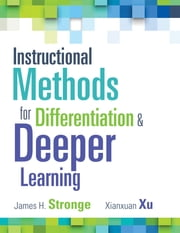 Instructional Methods for Differentiation and Deeper Learning ebook by James H. Stronge,Xianxuan Xu