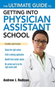 The Ultimate Guide to Getting Into Physician Assistant School, Third Edition ebook by Andrew Rodican