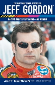 Jeff Gordon - Racing Back to the Front--My Memoir ebook by Jeff Gordon,Steve Eubanks