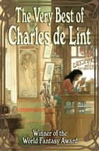 The Very Best of Charles de Lint ebook by Charles de Lint