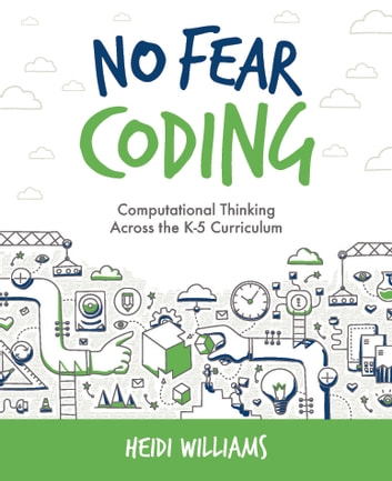 No Fear Coding - Computational Thinking Across the Curriculum ebook by Heidi Williams