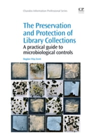 The Preservation and Protection of Library Collections - A Practical Guide to Microbiological Controls ebook by Bogdan Zerek