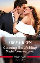 Claiming His Wedding Night Consequence ebook by ABBY GREEN